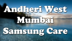 samsung service center in mumbai andheri west